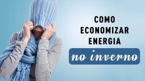 Como evitar o consumo excessivo de energia elétrica no inverno